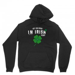 of course i'm irish today Unisex Hoodie   Artistshot