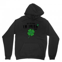 of course i'm irish today Unisex Hoodie | Artistshot