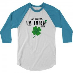 of course i'm irish today 3/4 Sleeve Shirt | Artistshot