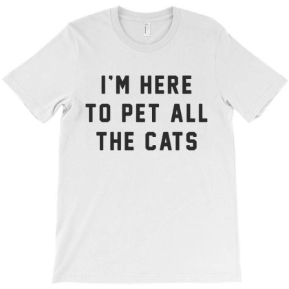 I'm Here To Pet All The Cats T-shirt Designed By Allstar