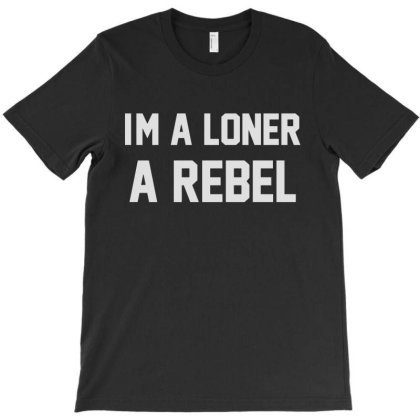 Im A Loner A Rebel T-shirt Designed By Allstar