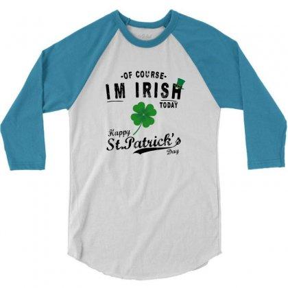 Of Course I'm Irish 3/4 Sleeve Shirt Designed By Rardesign