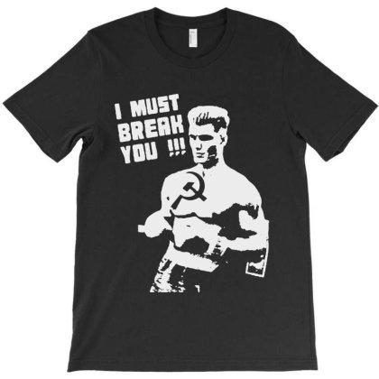 I Must Break You T-shirt Designed By Allstar