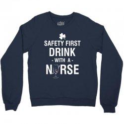 safety first drink with a nurse tee Crewneck Sweatshirt   Artistshot