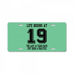 19th birthday life begins at 19 License Plate | Artistshot