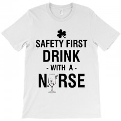 safety first drink with a nurse tee T-Shirt | Artistshot