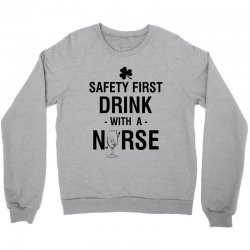 safety first drink with a nurse tee Crewneck Sweatshirt | Artistshot