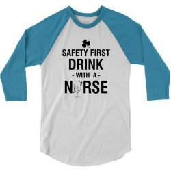safety first drink with a nurse tee 3/4 Sleeve Shirt | Artistshot