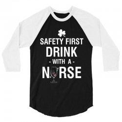 safety first drink with a nurse tee 3/4 Sleeve Shirt   Artistshot