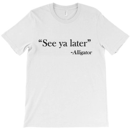 See Ya Later Alligator T-shirt Designed By Sam Soe