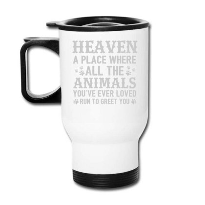 Heaven A Place Where All The Animals T Shirt Travel Mug Designed By Gnuh79