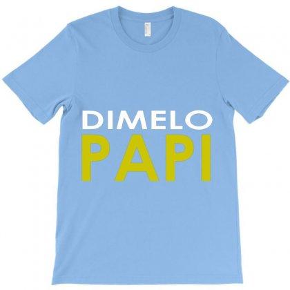 Dimelo Papi T-shirt Designed By Hntllc