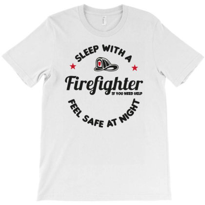 Sleep With A Firefighter Feel Safe T-shirt Designed By Anma4547