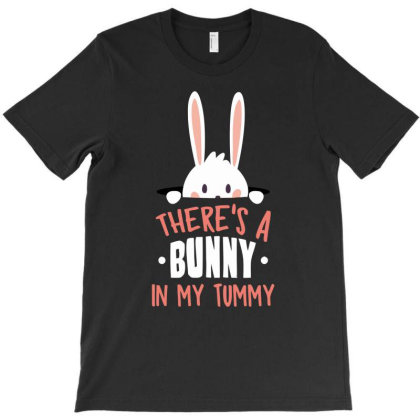 There's A Bunny In My Tummy T-shirt Designed By Anma4547