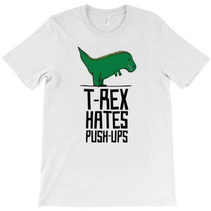 T Rex Hates Push Ups T-shirt Designed By Anma4547