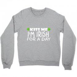 kiss me i am irish a day Crewneck Sweatshirt | Artistshot