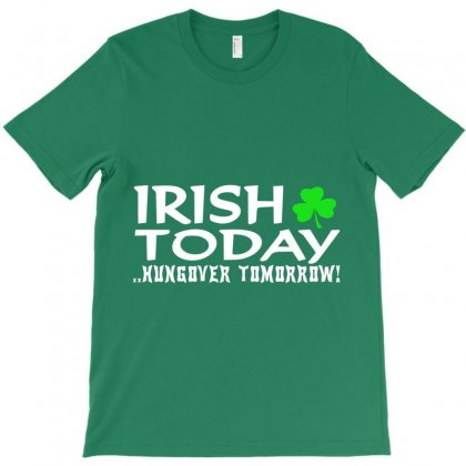 Irish Today T-shirt Designed By Hntllc