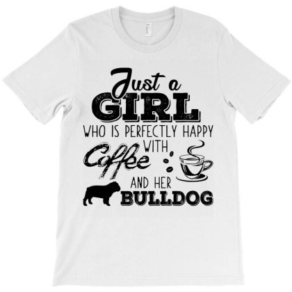 Just A Girl Who Is Perfectly Happy With Coffee And Her Bulldog T-shirt Designed By Hoainv