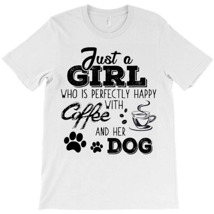 Just A Girl Who Is Perfectly Happy With Coffee And Her Dog T-shirt Designed By Hoainv