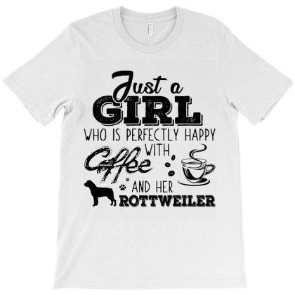 Just A Girl Who Is Perfectly Happy With Coffee And Her Rottweiler T-shirt Designed By Hoainv