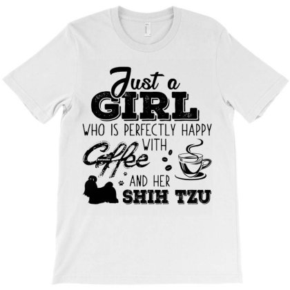Just A Girl Who Is Perfectly Happy With Coffee And Her Shih Tzu T-shirt Designed By Hoainv