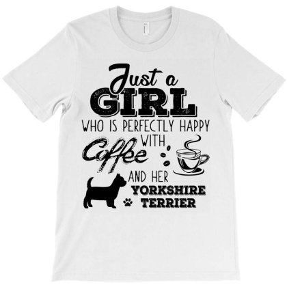 Just A Girl Who Is Perfectly Happy With Coffee And Her Yorkshire Terri T-shirt Designed By Hoainv