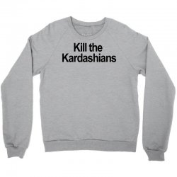 Kill the Kardashians Crewneck Sweatshirt | Artistshot