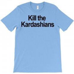Kill the Kardashians T-Shirt | Artistshot