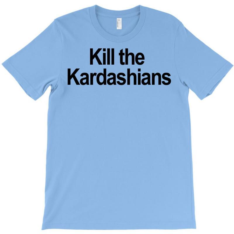 Kill The Kardashians T-shirt | Artistshot