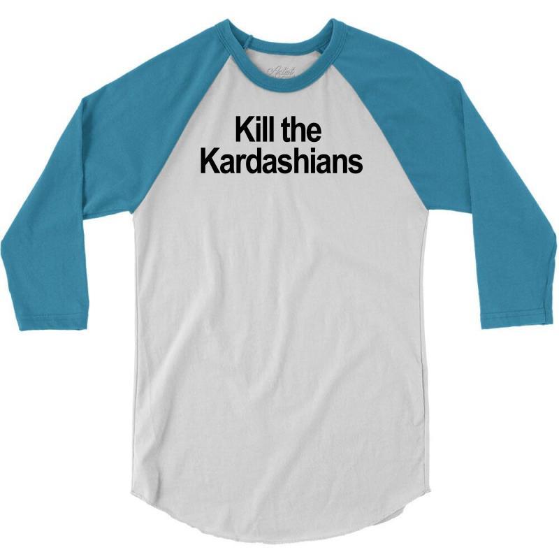 Kill The Kardashians 3/4 Sleeve Shirt   Artistshot