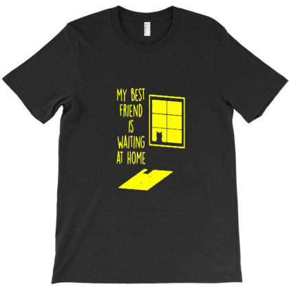My Best Friend Is Waiting At Home T-shirt Designed By Dowds