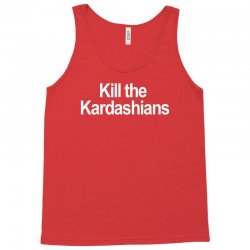 Kill the Kardashians Tank Top | Artistshot