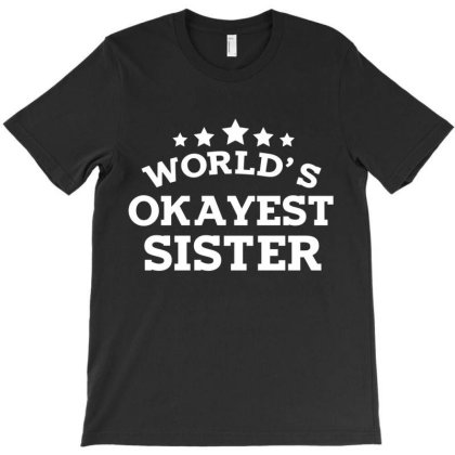 Worlds Okayest Sister T-shirt Designed By Victor_33