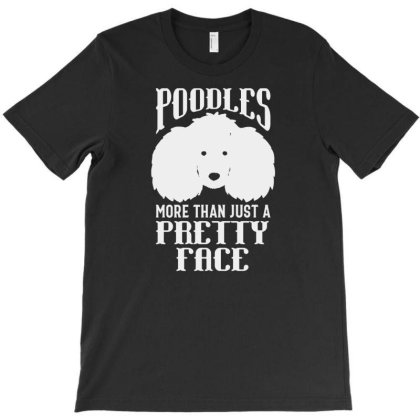 Poodles More Than Just A Pretty Face Poodle Dog T-shirt Designed By Victor_33