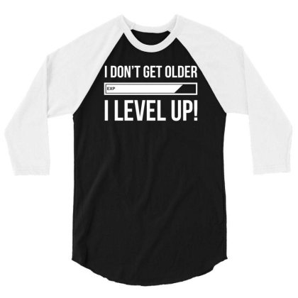 I Don't Get Older I Level Up Funny Tshirt 3/4 Sleeve Shirt Designed By Wulandarisan4