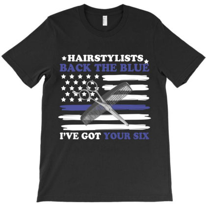 Hairstylists Back The Blue I've Got Your Six T-shirt Designed By Hoainv
