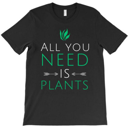 All You Need Is Plants T-shirt Designed By Cypryanus