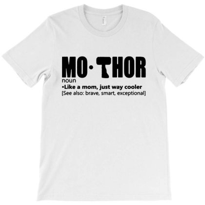 Mother Mothor Mo Thor Like A Mom Just Way Cooler Definition T-shirt Designed By Andromeda