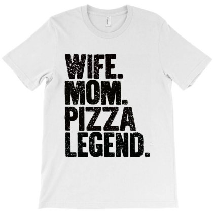 Wife Mom Pizza Legend T-shirt Designed By Andromeda