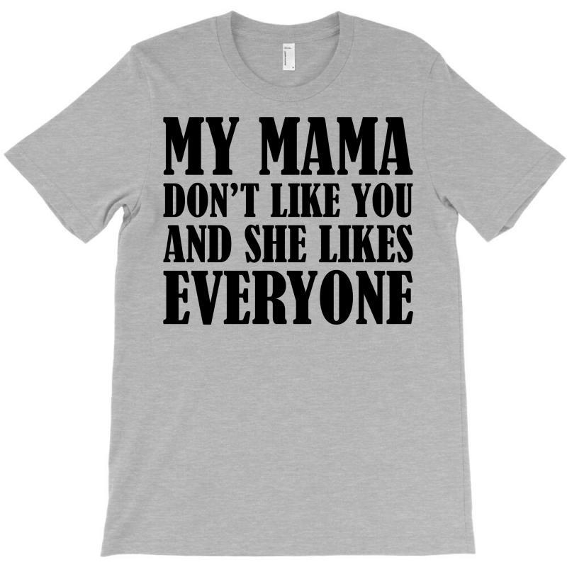 My Mama Dont Like You T-shirt | Artistshot