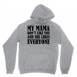 My Mama Dont Like You Unisex Hoodie | Artistshot
