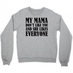 My Mama Dont Like You Crewneck Sweatshirt | Artistshot