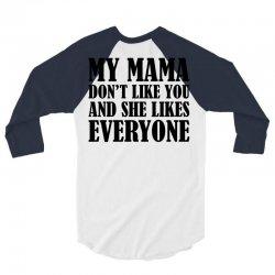 My Mama Dont Like You 3/4 Sleeve Shirt | Artistshot