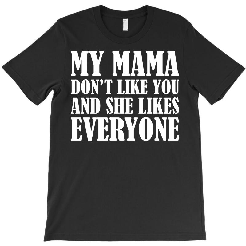 My Mama Dont Like You T-shirt | Artistshot