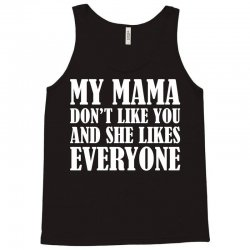 My Mama Dont Like You Tank Top | Artistshot
