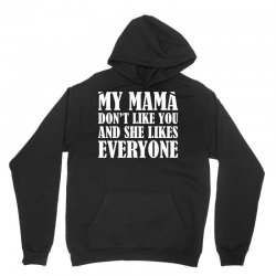 My Mama Dont Like You Unisex Hoodie | Artistshot