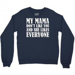 My Mama Dont Like You Crewneck Sweatshirt | Artistshot