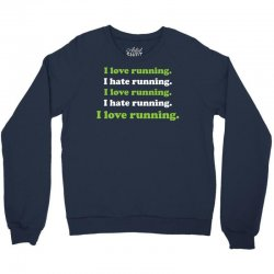 I Love Running I Hate Running Crewneck Sweatshirt | Artistshot