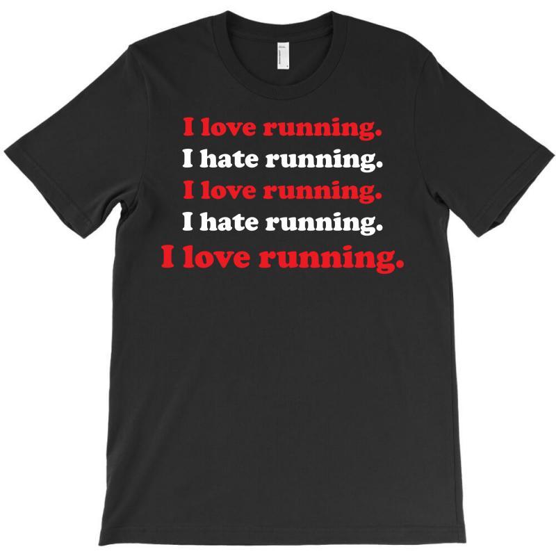 I Love Running I Hate Running T-shirt | Artistshot