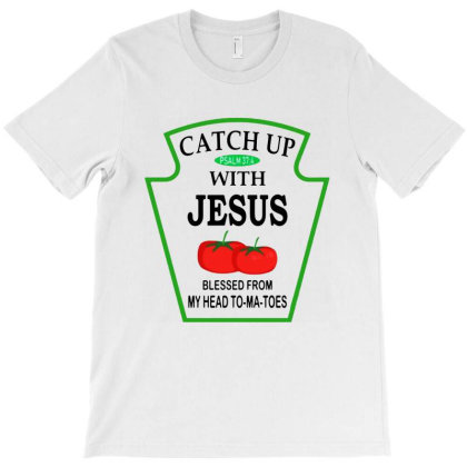 Catch Up With Jesus  Funny T-shirt Designed By Dampuot Apparel
